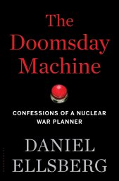 "Image Description: A mostly black image with a picture of a red button in  the center. Above the button in large red letters is ""The Doomsday Machine"". Below the button in smaller white letters is  ""Confessions of a Nuclear War Planner"". Below that in larger grey letters is ""Daniel Ellsberg"""